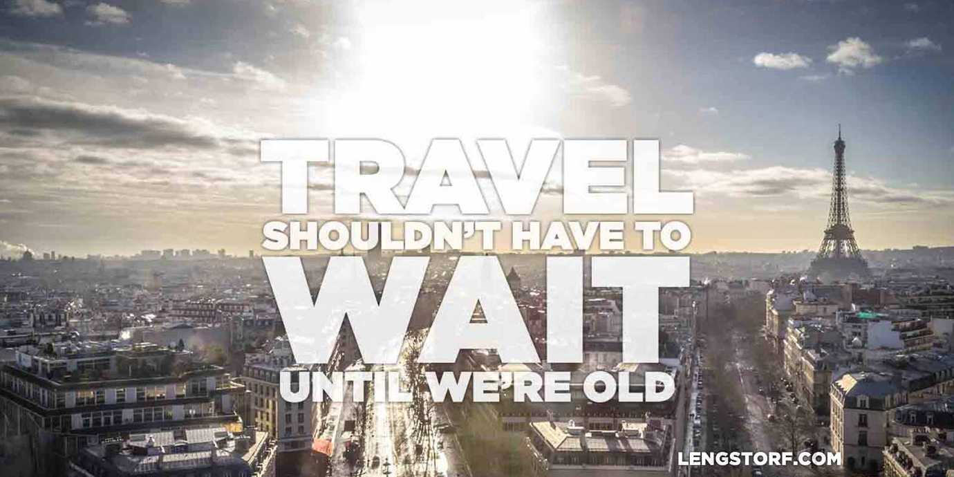 Travel shouldn't have to wait until we're retired.