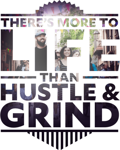 There's more to life than hustle and grind.