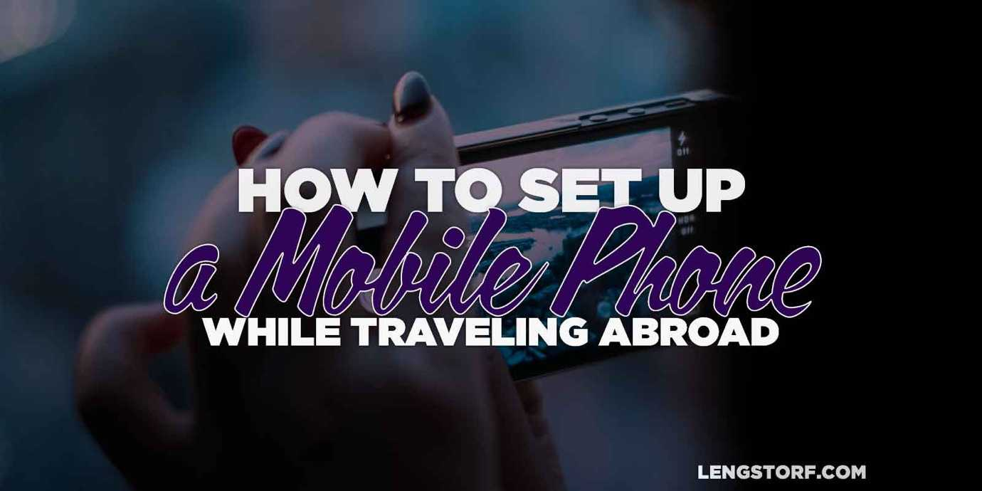 How to set up a mobile phone while traveling abroad.