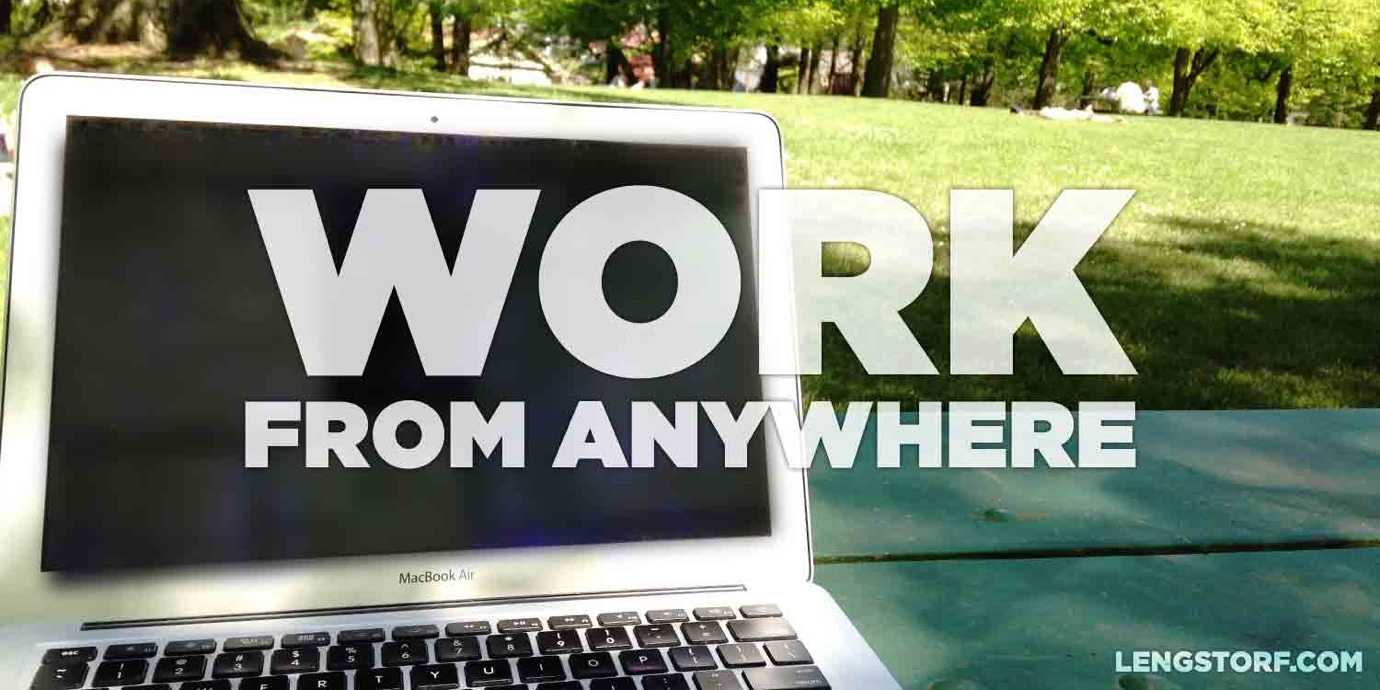 You can work from anywhere if you're a remote worker.
